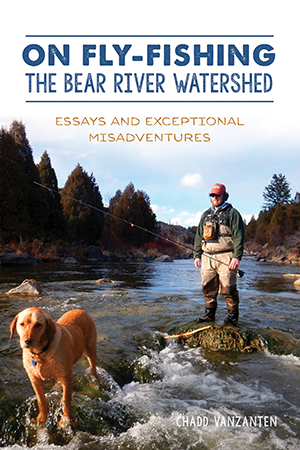 On Fly-Fishing the Bear River Watershed