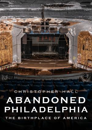 Abandoned Philadelphia: The Birthplace of America