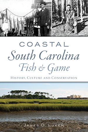 Coastal South Carolina Fish & Game: History, Culture and Conservation