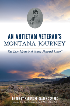 An Antietam Veteran's Montana Journey: The Lost Memoir of James Howard Lowell