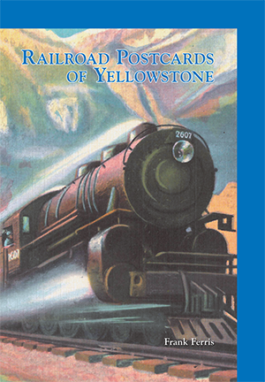 Railroad Postcards of Yellowstone