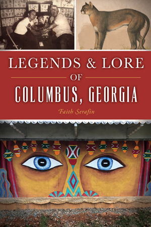 Legends & Lore of Columbus, Georgia
