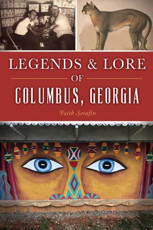 Legends & Lore of Columbus, Georgia