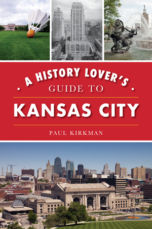 A History Lover's Guide to Kansas City