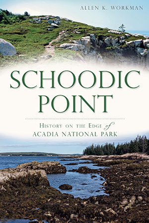 Schoodic Point: History on the Edge of Acadia National Park