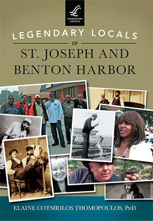 Legendary Locals of St. Joseph and Benton Harbor