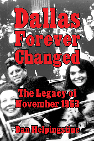Dallas Forever Changed: The Legacy of November 1963