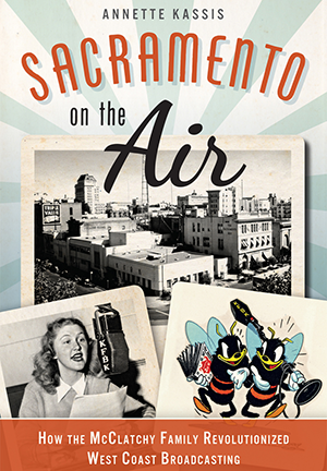 Sacramento on the Air: How the McClatchy Family Revolutionized West Coast Broadcasting