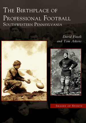 The Birthplace of Professional Football: Southwestern Pennsylvania