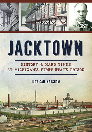 Jacktown: History & Hard Times at Michigan's First State Prison