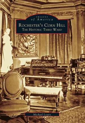 Rochester's Corn Hill: The Historic Third Ward