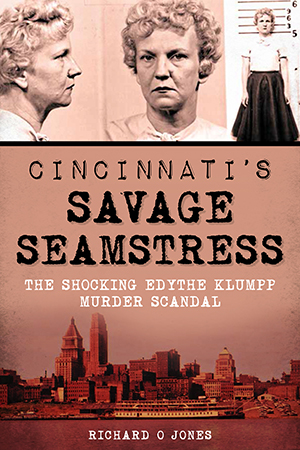 Cincinnati's Savage Seamstress: The Shocking Edythe Klumpp Murder Scandal