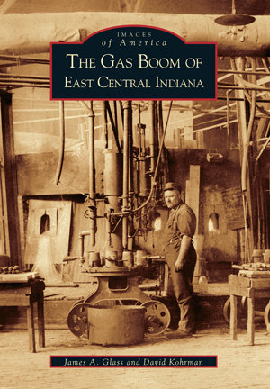 The Gas Boom of East Central Indiana