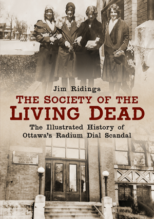 The Society of the Living Dead: The Illustrated History of Ottawa's Radium Dial Scandal