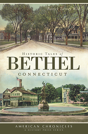 Historic Tales of Bethel, Connecticut
