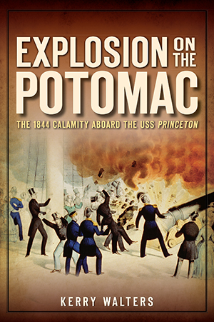 Explosion on the Potomac: The 1844 Calamity Aboard the USS Princeton