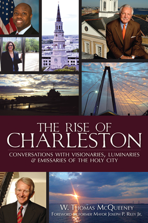 The Rise of Charleston: Conversations with Visionaries, Luminaries & Emissaries of the Holy City