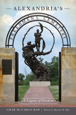 Alexandria's Freedmen's Cemetery: A Legacy of Freedom