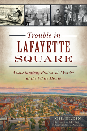Trouble in Lafayette Square: Assassination, Protest & Murder at the White House