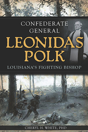 Confederate General Leonidas Polk: Louisiana's Fighting Bishop
