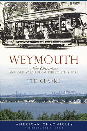 Weymouth: New Chronicles and Old Yarns from the South Shore