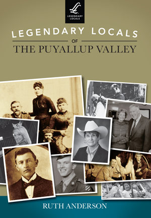 Legendary Locals of the Puyallup Valley