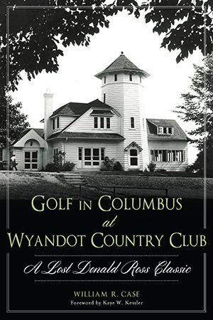 Golf in Columbus at Wyandot Country Club: A Lost Donald Ross Classic