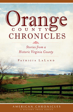 Orange County Chronicles: Stories from a Historic Virginia County