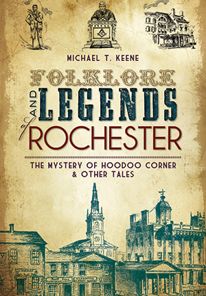 Folklore and Legends of Rochester: The Mystery of Hoodoo Corner & Other Tales