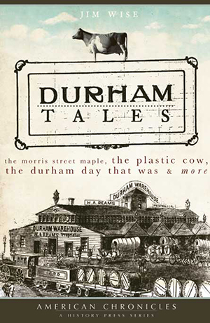 Durham Tales: The Morris Street Maple, the Plastic Cow, the Durham Day that Was & More