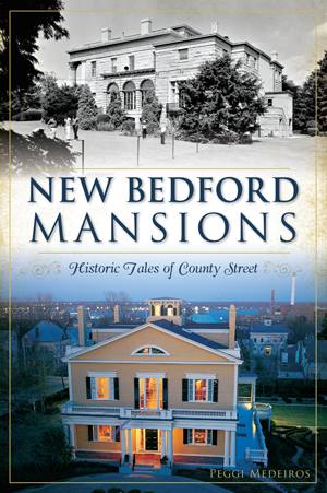 New Bedford Mansions: Historic Tales of County Street