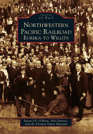 Northwestern Pacific Railroad: Eureka to Willits