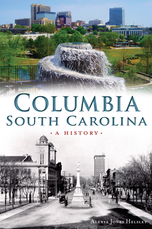 Anderson Windows Reviews >> Columbia, South Carolina: A History by Alexia Jones Helsley | The History Press Books