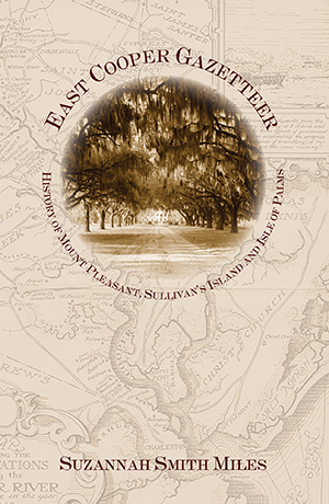 East Cooper Gazetteer: History of Mount Pleasant, Sullivan's Island and Isle of Palms