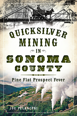 Quicksilver Mining in Sonoma County: Pine Flat Prospect Fever