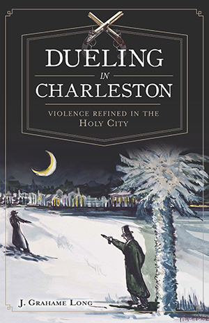 Dueling in Charleston: Violence Refined in the Holy City