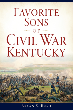 Favorite Sons of Civil War Kentucky