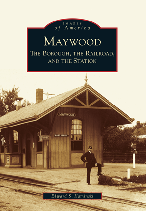 Maywood: The Borough, the Railroad, and the Station