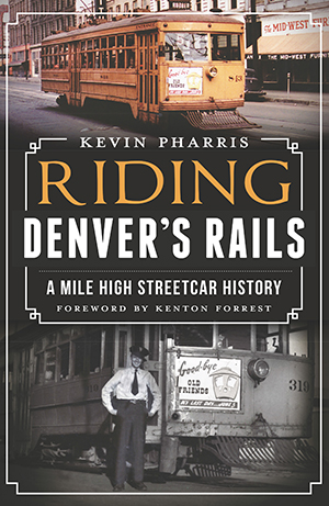 Riding Denver's Rails: A Mile-High Streetcar History