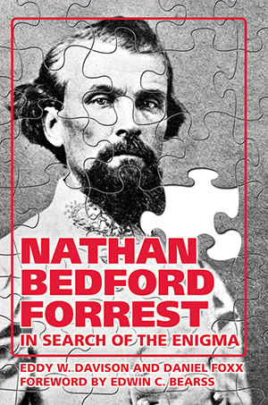 Nathan Bedford Forrest: In Search of the Enigma
