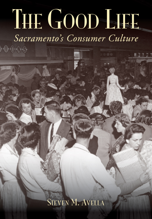 The Good Life: Sacramento's Consumer Culture