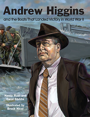 Andrew Higgins and the Boats That Landed Victory in World War II