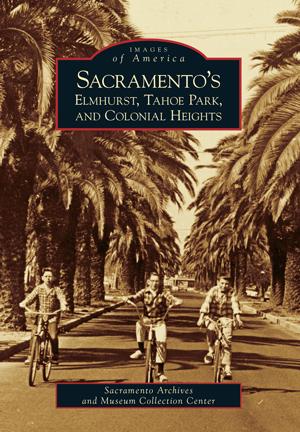 Sacramento's Elmhurst, Tahoe Park and Colonial Heights