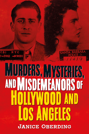 Murders, Mysteries, and Misdemeanors of Hollywood and Los Angeles