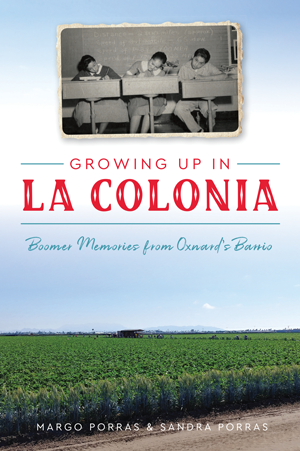 Growing Up in La Colonia: Boomer memories from Oxnard's barrio