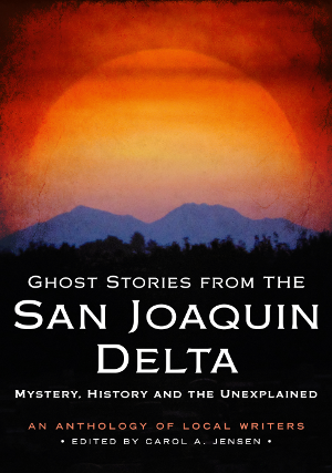 Ghost Stories from the San Joaquin Delta: Mystery, History and the Unexplained