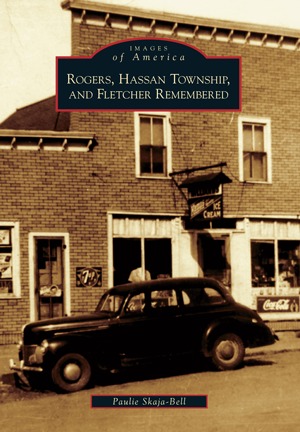 Rogers, Hassan Township, and Fletcher Remembered