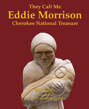 They Call Me Eddie Morrison: Cherokee National Treasure