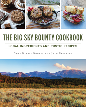 The Big Sky Bounty Cookbook: Local Ingredients and Rustic Recipes