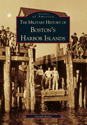 Military History of Boston's Harbor Islands, The